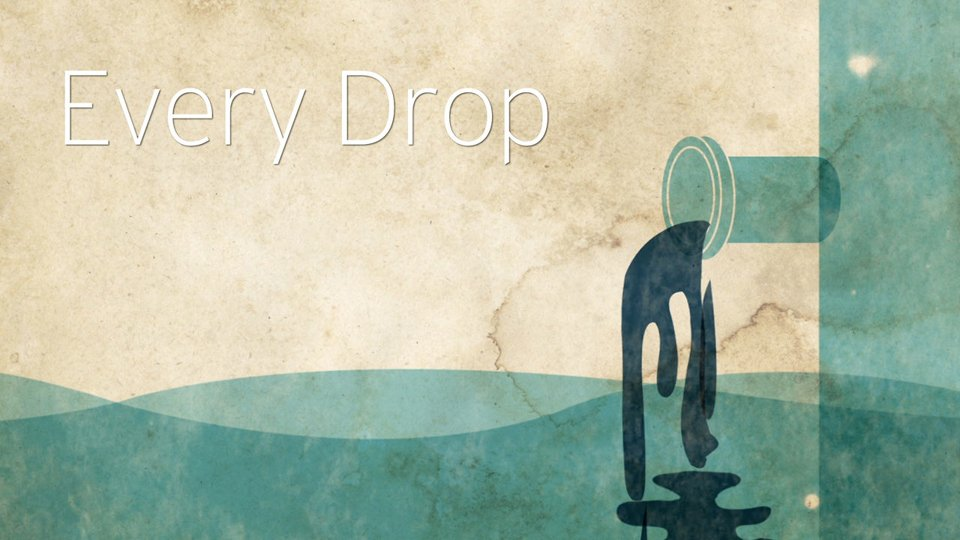 WHAT WE USE: Every drop